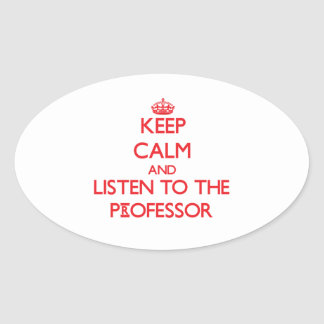 Keep Calm and Listen to the Professor Oval Sticker