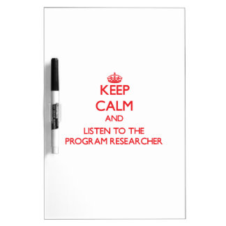 Keep Calm and Listen to the Program Researcher Dry-Erase Whiteboard