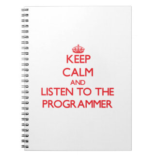 Keep Calm and Listen to the Programmer Note Book