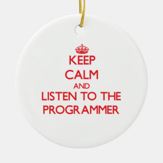 Keep Calm and Listen to the Programmer Christmas Ornaments