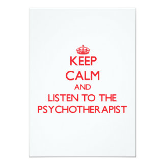 Keep Calm and Listen to the Psychotherapist 5x7 Paper Invitation Card