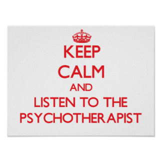 Keep Calm and Listen to the Psychotherapist Poster