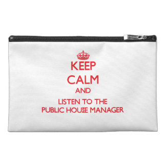 Keep Calm and Listen to the Public House Manager Travel Accessory Bag
