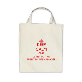 Keep Calm and Listen to the Public House Manager Tote Bag