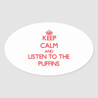 Keep calm and listen to the Puffins Oval Stickers