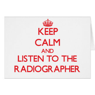 Keep Calm and Listen to the Radiographer Greeting Card