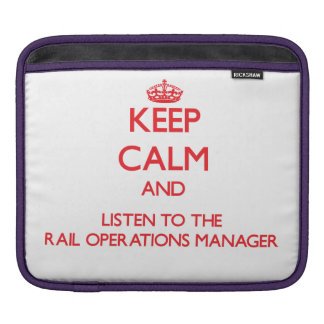 Keep Calm and Listen to the Rail Operations Manage Sleeve For iPads