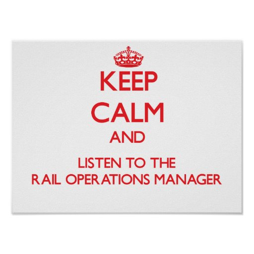 Keep Calm and Listen to the Rail Operations Manage Poster