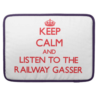 Keep Calm and Listen to the Railway Gasser Sleeve For MacBook Pro