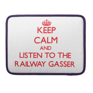 Keep Calm and Listen to the Railway Gasser Sleeves For MacBooks
