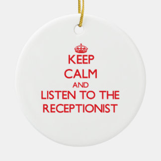 Keep Calm and Listen to the Receptionist Ceramic Ornament