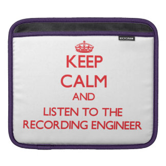 Keep Calm and Listen to the Recording Engineer Sleeve For iPads