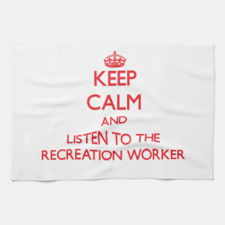 Keep Calm and Listen to the Recreation Worker Hand Towel