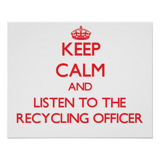 Keep Calm and Listen to the Recycling Officer Posters