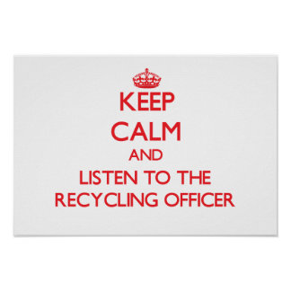 Keep Calm and Listen to the Recycling Officer Poster