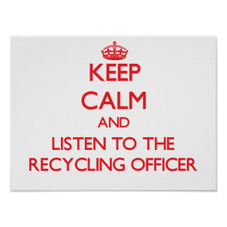 Keep Calm and Listen to the Recycling Officer Print
