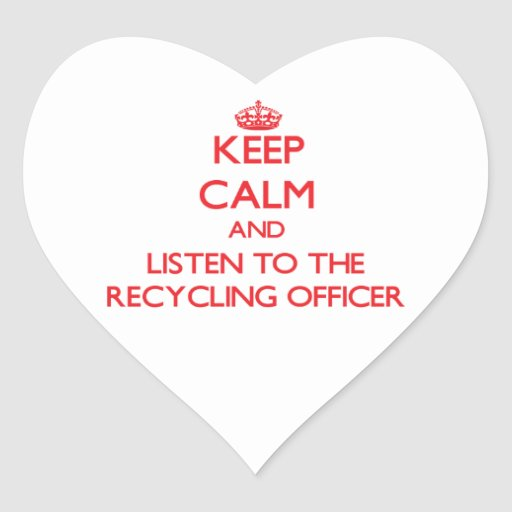 Keep Calm and Listen to the Recycling Officer Heart Stickers