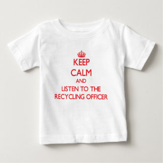 Keep Calm and Listen to the Recycling Officer T Shirt