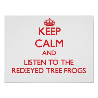 Keep calm and listen to the Red-Eyed Tree Frogs Poster
