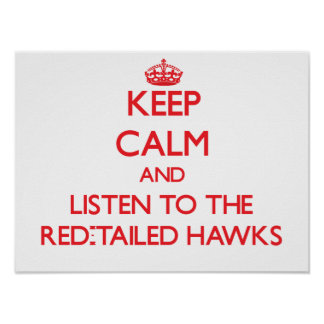 Keep calm and listen to the Red-Tailed Hawks Print