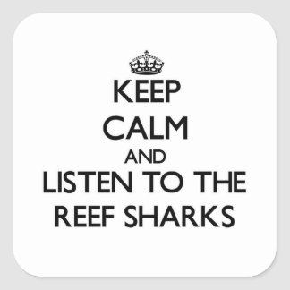 Keep calm and Listen to the Reef Sharks Square Stickers