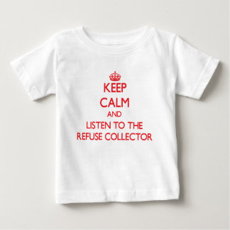Keep Calm and Listen to the Refuse Collector Tshirts