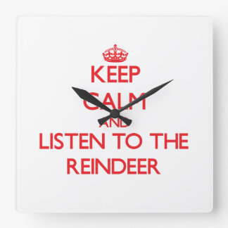 Keep calm and listen to the Reindeer Square Wall Clocks