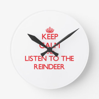 Keep calm and listen to the Reindeer Round Wall Clocks