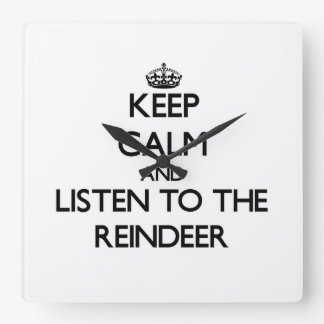 Keep calm and Listen to the Reindeer Square Wall Clock