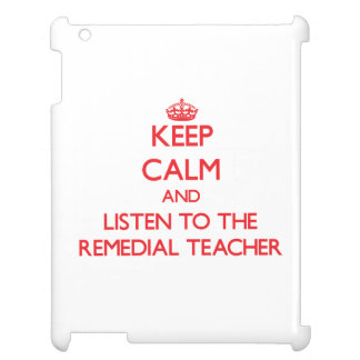 Keep Calm and Listen to the Remedial Teacher Cover For The iPad 2 3 4
