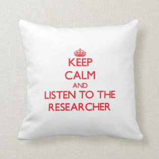 Keep Calm and Listen to the Researcher Pillows