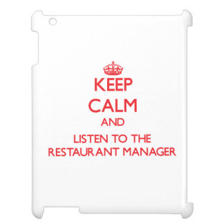 Keep Calm and Listen to the Restaurant Manager iPad Case