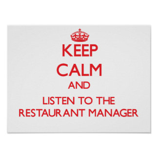 Keep Calm and Listen to the Restaurant Manager Print