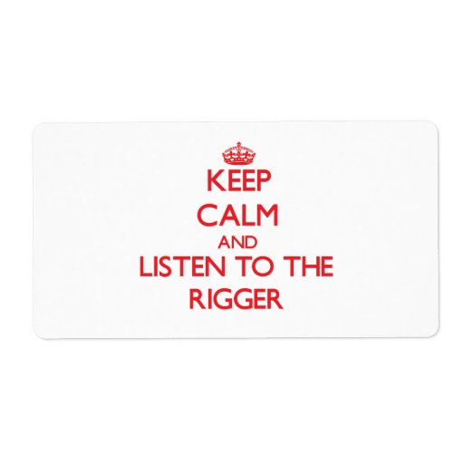 Keep Calm and Listen to the Rigger Custom Shipping Labels