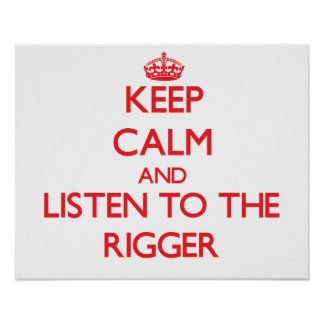 Keep Calm and Listen to the Rigger Print