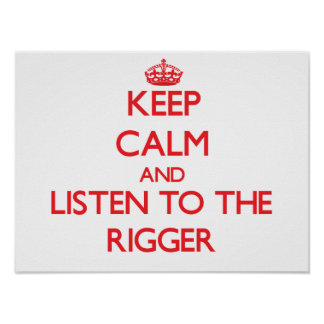 Keep Calm and Listen to the Rigger Posters