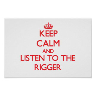 Keep Calm and Listen to the Rigger Poster