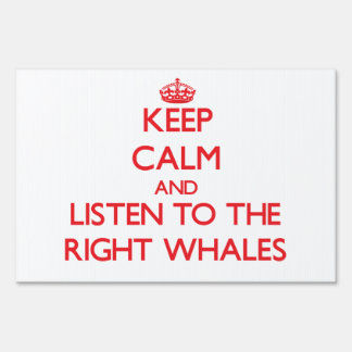 Keep calm and listen to the Right Whales Yard Signs