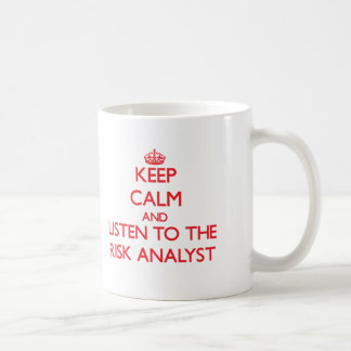Keep Calm and Listen to the Risk Analyst Coffee Mug