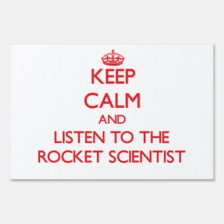 Keep Calm and Listen to the Rocket Scientist Lawn Signs