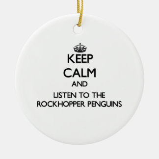 Keep calm and Listen to the Rockhopper Penguins Ornament