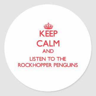 Keep calm and listen to the Rockhopper Penguins Classic Round Sticker