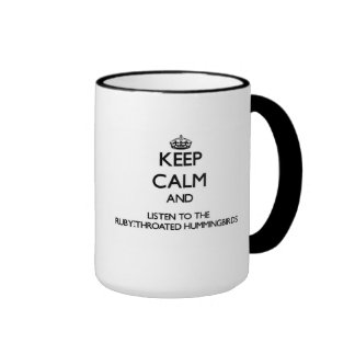 Keep calm and Listen to the Ruby-Throated Hummingb Ringer Coffee Mug