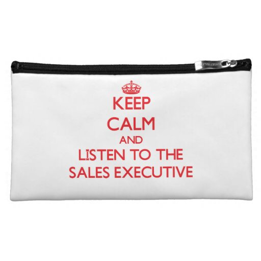 Keep Calm and Listen to the Sales Executive Cosmetic Bags