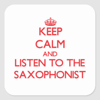 Keep Calm and Listen to the Saxophonist Square Sticker