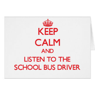 Keep Calm and Listen to the School Bus Driver Greeting Card