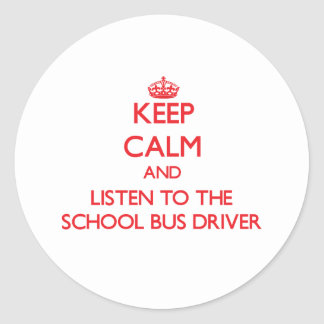 Keep Calm and Listen to the School Bus Driver Stickers