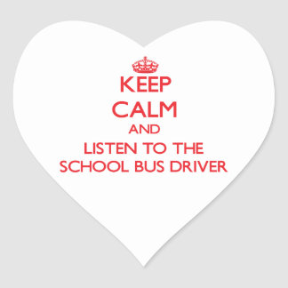 Keep Calm and Listen to the School Bus Driver Heart Stickers