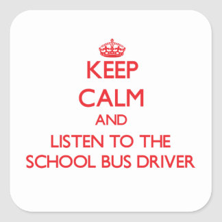 Keep Calm and Listen to the School Bus Driver Square Stickers