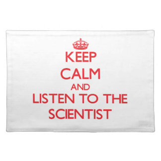 Keep Calm and Listen to the Scientist Place Mat